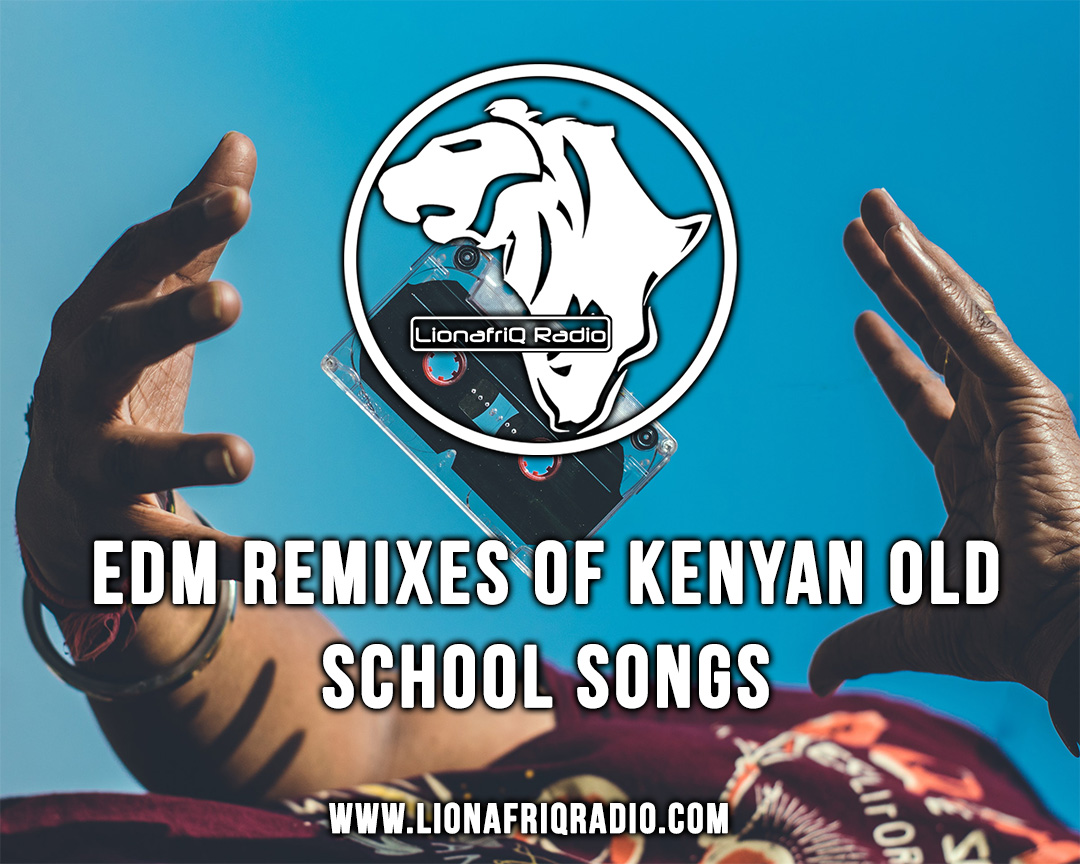 10 EDM Remixes of Kenyan Classics & Old School Songs – #TBT